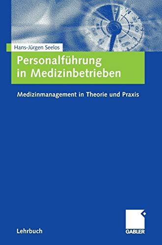 Personalführung in Medizinbetrieben: Medizinmanagement in Theorie und Praxis