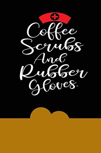 Coffee Scrubs And Rubber Gloves: Nursing Gift for Women, Nurse Appreciation Gifts, Nursing journal, Best Nurse Gift, Nurse Journal