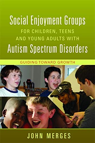 Social Enjoyment Groups for Children, Teens and Young Adults with Autism Spectrum Disorders: Guiding