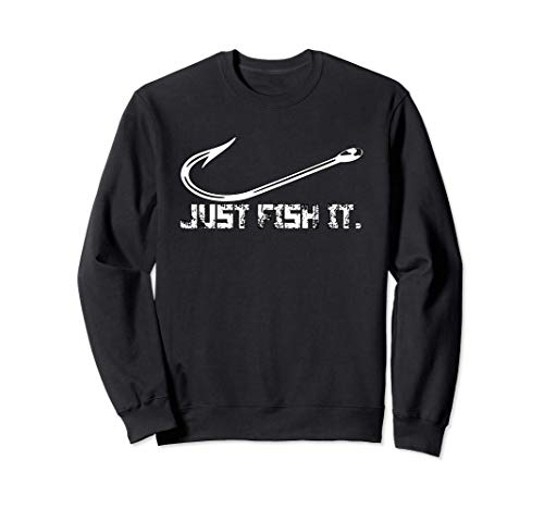 Just Fish It - regalo para pescadores Sudadera