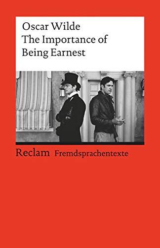 The Importance of Being Earnest: A Trivial Comedy for Serious People. Englischer Text mit deutschen Worterklärungen. C1 (GER) (Reclams Universal-Bibliothek)