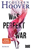 Was perfekt war: Roman (dtv bold) - Colleen Hoover
