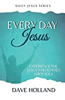 Every Day Jesus: Experience the Jesus Who Ignites Your Soul (Daily Jesus)