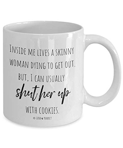 Luna Market - Skinny Woman Inside Me Funny Coffee Mug, Ceramic 11 oz. Novelty Mug, Best Mother's Day Gift for Mom, Teacher, or Friend, For Coffee or Tea Drinkers, Gift from Son or Daughter