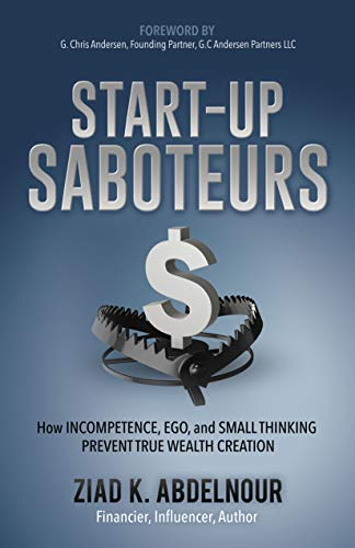 Start-Up Saboteurs: How Incompetence, Ego, and Small Thinking Prevent True Wealth Creation Louisiana