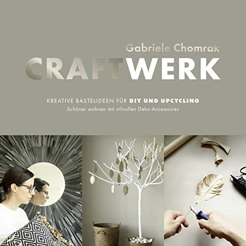 CraftWerk - kreative Bastelideen für DIY und Upcycling: Schöner wohnen mit stilvollen Deko-Accessoires