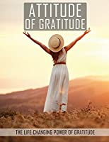 Attitude of Gratitude: The Life Changing Power of Gratitude, Good Days Start with Gratitude, Everyday Gratitude