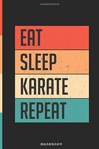 Eat Sleep Karate Repeat   Custom Design Lined Notebook: 6x9 Inch, 120 Pages   Notebook/Journal/Diary/Memory Book to Collect Memories, Quotes, and Stories   Gifts for men and women