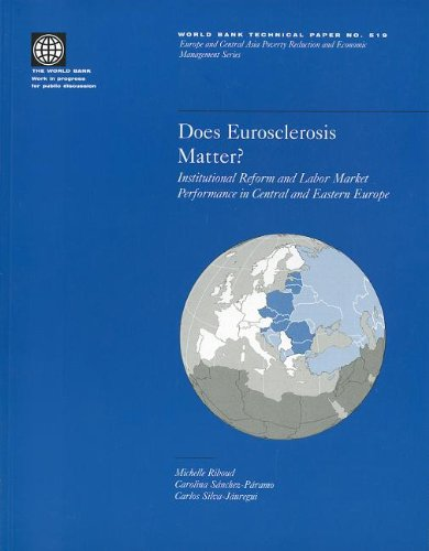Silva-Jauregui, C: Does Eurosclerosis Matter?: Institutional Reform and Labor Market Performance in Central and Eastern Europe (World Bank Technical Paper)