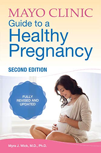 Mayo Clinic Guide to a Healthy Pregnancy: 2nd Edition: Fully...