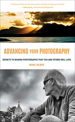 Advancing Your Photography: Secrets to Making Photographs that You and Others Will Love