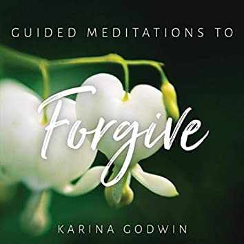 Guided Meditations to Forgive