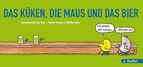 DAS KÜKEN, DIE MAUS UND DAS BIER: 4. Staffel der bierselige Geschichten von Gunter Hansen & Steffen Haas: Und ewig lockt das Bier
