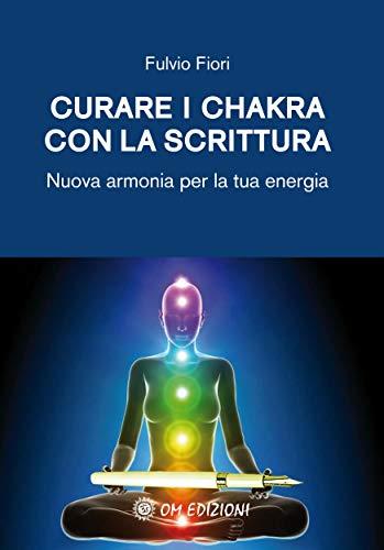 Curare i chakhra con la scrittura: Nuova armonia per la tua energia (Italian Edition)