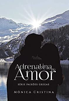 Adrenalina do Amor (Série Paixões Gregas livro 3) por [Mônica Cristina]