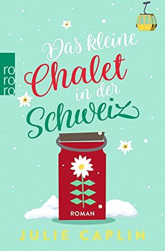 Das kleine Chalet in der Schweiz (Romantic Escapes, Band 6)