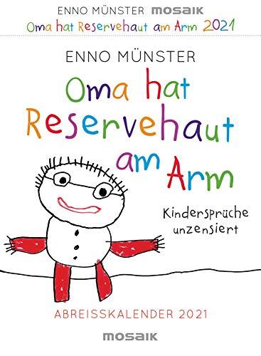 Oma hat Reservehaut am Arm - Kindersprüche unzensiert: Abreißkalender 2021