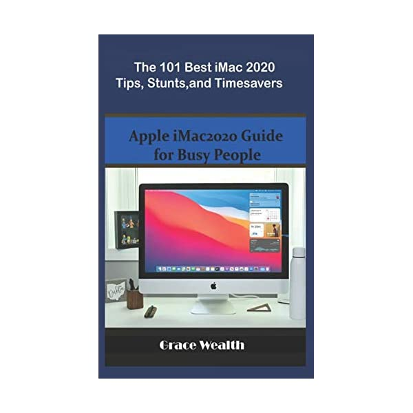 The 101 Best iMac2020 Tips, Stunts and Timesavers: Apple iMac2020 Guide for Busy...