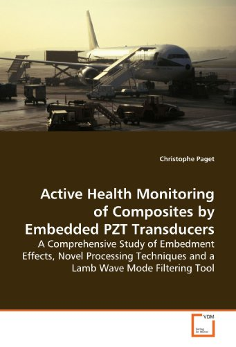 Active Health Monitoring of Composites by Embedded PZT Transducers: A Comprehensive Study of Embedment Effects, Novel Processing Techniques and a Lamb Wave Mode Filtering Tool