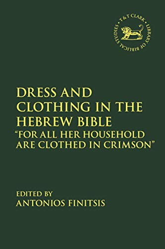 """Compare Textbook Prices for Dress and Clothing in the Hebrew Bible: """"For All Her Household Are Clothed in Crimson"""" The Library of Hebrew Bible/Old Testament Studies  ISBN 9780567700360 by Finitsis, Antonios,Vayntrub, Jacqueline,Quick, Laura"""