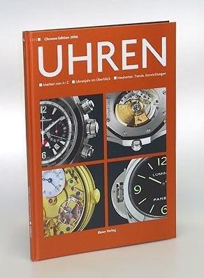 Uhren. Marken von A-Z. Uhrenjahr im Überblick. Neuheiten, Trends, Entwicklungen. Chronos Edition 2006