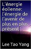 L'énergie éolienne: l'énergie de l'avenir de plus en plus présent (French Edition)