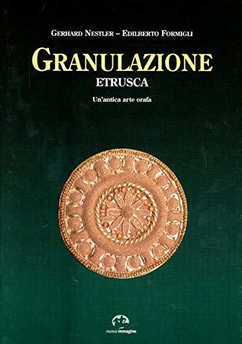 Granulazione etrusca. Un'antica arte orafa
