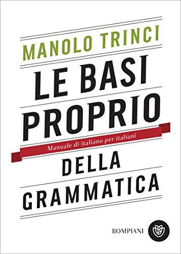 Le basi proprio della grammatica: Manuale di italiano per italiani