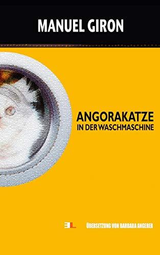 Angorakatze in der Waschmaschine: Kurzgeschichten mit Humor und Ironie über die täglichen Absurditäten