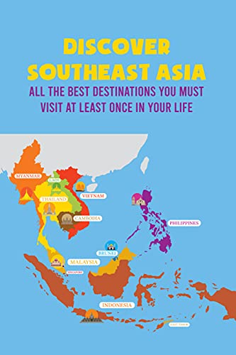 Discover Southeast Asia: All The Best Destinations You Must Visit at Least Once in Your Life: Great Things When Traveling to Southeast Asia (English Edition)