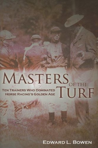 Compare Textbook Prices for Masters of the Turf: Ten Trainers Who Dominated Horse Racing's Golden Age First Edition (US) First Printing Edition ISBN 9781581501490 by Bowen, Edward L