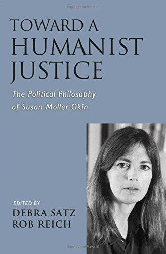 [(Toward a Humanist Justice: The Political Philosophy of Susan Moller Okin)] [Author: Debra Satz] published on (June, 2009)