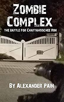 Zombie Complex: The Battle for Chattahoochee Run by [Alexander Pain]