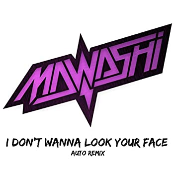 I Don't Wanna Look Your Face