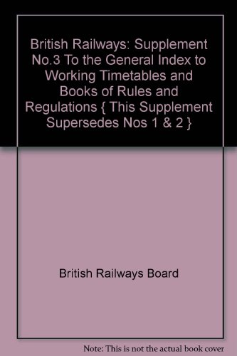 British Railways: Supplement No.3 To the General Index to Working Timetables and Books of Rules and Regulations { This Supplement Supersedes Nos 1 & 2 }