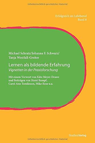 Lernen als bildende Erfahrung: Vignetten in der Praxisforschung. Mit einem Vorwort von Käte Meyer-Drawe und Beiträgen von Horst Rumpf, Carol Ann ... Rose u.a. (Erfolgreich im Lehrberuf, Band 9)