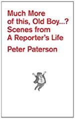 Much More of This, Old Boy...? - Scenes from a Reporter's Life de Peter Paterson
