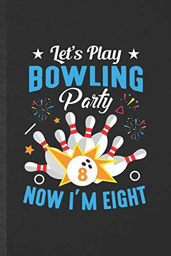 Let's Play Bowling Party Now I'm Eight: Funny Blank Lined Notebook/ Journal For Bowling Player, Bowling Coach, Inspirational Saying Unique Special Birthday Gift Idea Classic 6x9 110 Pages