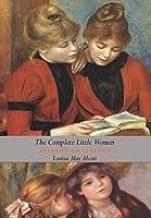 The Complete Little Women: Little Women, Good Wives, Little Men, Jo's Boys (Dust Jacket Gift Edition, Illustrated, Unabridged)