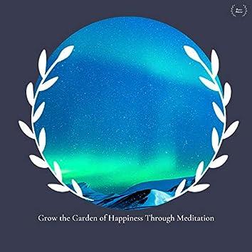 Grow The Garden Of Happiness Through Meditation