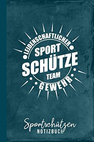 Sportschützen Notizbuch Leidenschaftlicher Sportschütze Team-Gewehr: Sportschießen Gewehrschießen (Schießsport Zubehör, Band 1)