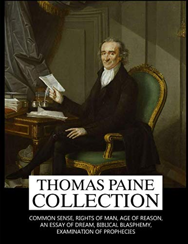 Thomas Paine Collection: Common Sense, Rights of Man, Age of Reason, An Essay on Dream, Biblical Blasphemy, Examination Of The Prophecies