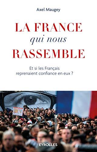 La France qui nous rassemble: Et si les français reprenaient confiance en eux ?