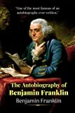 The Autobiography of Benjamin Franklin (Annotated): with Review, Summary, Publication history, Reactions to the work