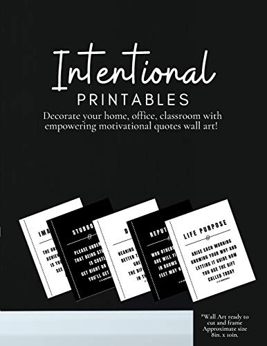 INTENTIONAL PRINTABLES DECORATE YOUR HOME, OFFICE, CLASSROOM WITH EMPOWERING MOTIVATIONAL QUOTES WALL ART!: INSTANT WALL ART JUST CUT, FRAME OR LAMINATE