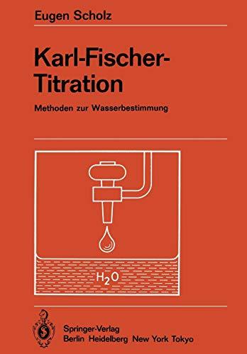 Karl-Fischer-Titration: Methoden zur Wasserbestimmung (Anleitungen für die chemische Laboratoriumspraxis, 20, Band 20)