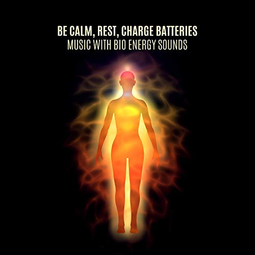 Be Calm, Rest, Charge Batteries. Instrumental Music with Bio Energy Sounds