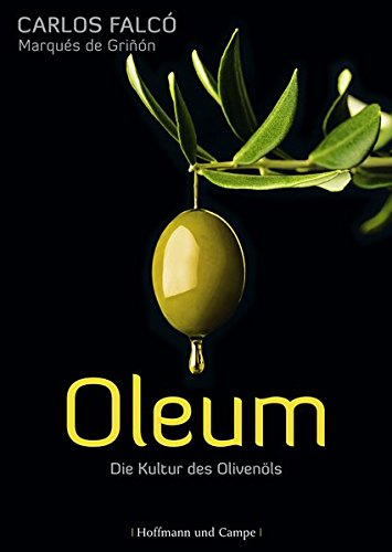Oleum: Die Kultur des Olivenöls