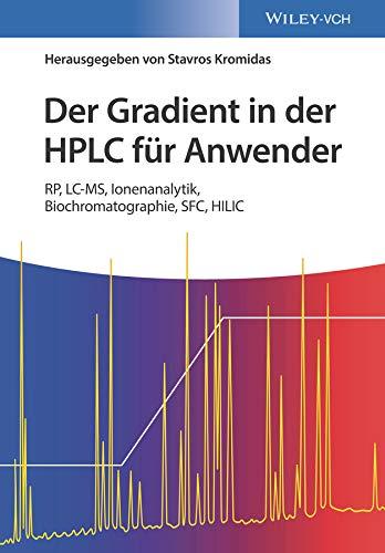 Der Gradient in der HPLC für Anwender: RP, LC-MS, Ionenanalytik, Biochromatographie, SFC, HILIC (German Edition)