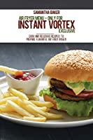 Air Fryer Menu - Instant Vortex Exclusive: Easy And Delicious Recipes To Prepare Flavorful Air Fried Dishes